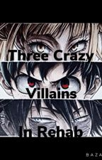 Three Crazy Villains in Rehab by 1208maddy