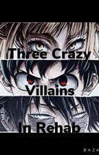 Three Crazy Villains in Rehab by Night_sky987