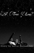 A True Love? by Aulianurhamidah