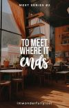 To Meet Where It Ends (Meet Series 2) cover
