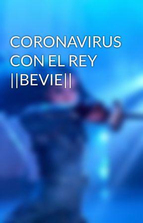 CORONAVIRUS CON EL REY   BEVIE   by sheismelie