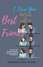[FINISHED] I Love You But Just Call Me Best Friends by theresiavina2