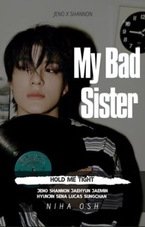 My Bad Sister || Hold Me Tight + Lee Jeno by NihaOsh
