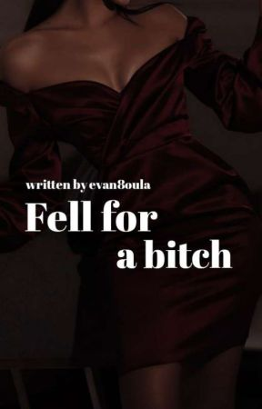 Fell for a bitch by evan8oula