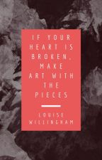 If your heart is broken, make art with the pieces by LouWillingham