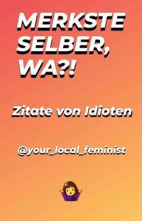 MERKSTE SELBER, WA?! | Zitate von Idioten cover