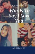 Words to say I love you.. (Completed) by munsen12