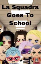 La Squadra Goes To School by jojo_trash__