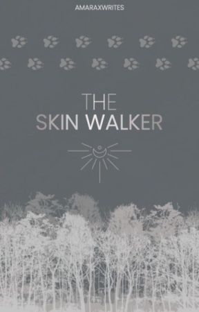 1.1 | The Skin Walker by amaraxwrites