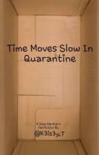 Time Moves Slower In Quarantine by k3ls3y-t