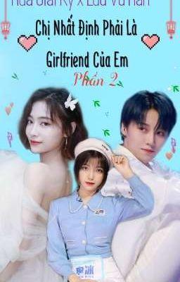 [ Hứa Giai Kỳ x Lưu Vũ Hân ] Chị Nhất Định Phải Là Girlfriend Của Em   Phần 2