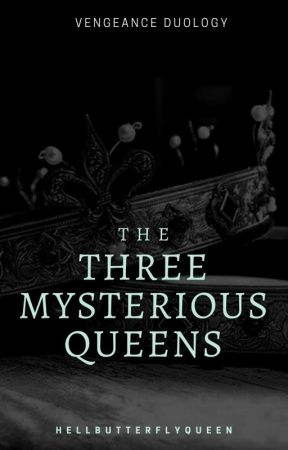 The Three Mysterious Queen [Vengeance Duology #1] by HellButterflyQueen