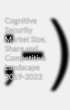 Cognitive Security Market Size, Share and Competitive Landscape 2019-2023 by kyramania