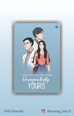 Unexpectedly Yours [TAMAT] by Blooming_lady