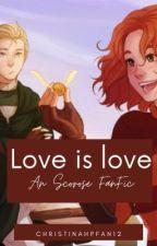 Love is Love: A Scorose Fanfic  by christinahpfan12
