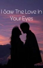 I Saw The Love In Your Eyes by babycarolzinha