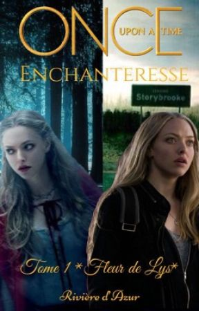 Once Upon a Time - Enchanteresse - Tome 1 : Fleur de Lys by RivieredAzur