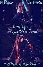 Star Wars: A dyad in the Force 「A Reylo FanFiction」 by dark0raven