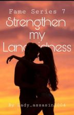 Strengthen my Languidness (Fame Series 7) by lady_assasin2004