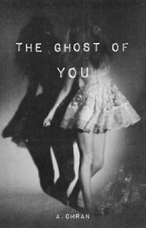 The Ghost Of You  by aishaomran1911