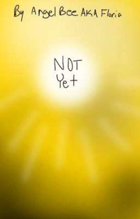 Not Yet by AngelBeeAKAFloria