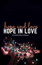 Hope and Love, Hope in Love (Completed) by summerblairzzz