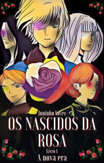 🌹Os Nascidos da Rosa 🌹 - A nova era ( Livro 1)