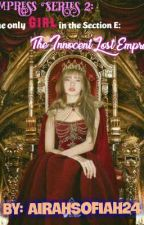 The Only Girl in Section E: The Innocent Lost Empress by AirahSofiah24