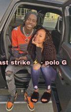Last Strike ⚡️ - A polo G story.  by shaylawrites128