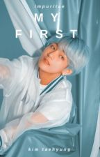my first | kim taehyung (18+) by impuritae