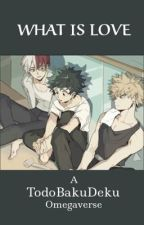 What Is Love (TodoBakuDeku) by Chai_Tea_Fanfics