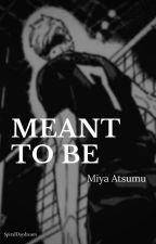 Meant to Be | Miya Atsumu x OC | Haikyuu Fanfiction by SpiralDaydream
