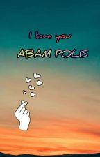 I Love You, Abam Polis❤️ by LyiaNazir