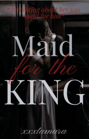Maid For The King | 2 by _xxxtamara_