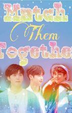 Match Them Together(x1fanfictionbl) by seungpyohanpyo