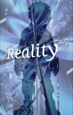 Reality by Death_Flower992