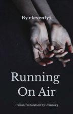 Running on Air - Traduzione Italiana di RavenousLullaby