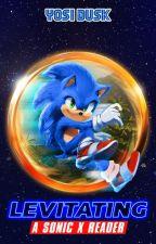 Levitating - A Sonic x Reader by YosiDusk