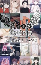 ₊❏❜ Keep Going...⋮  ⇣≡ ↷[ A Silent Voice |🌸|  Insert male reader]💬 by euphoria_x2