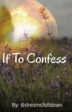 If To Confess by dreamsfalldown