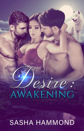 Desire: Awakening (A ménage à trois novella) *COMPLETED* by FuturisticDoomed