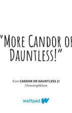 Candor Or Dauntless 2! by ChoosingAblaze