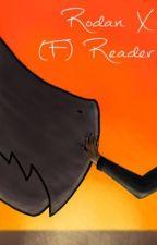 Rodan X (F) Reader ~Complete!~ by AuthorFox