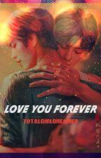 Love You Forever [🔒]  by Totalgirldreamer