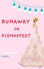 Runaway Or Kidnapped? by riddhiiid