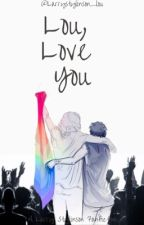 Lou, Love you by Larrystylinson_lou