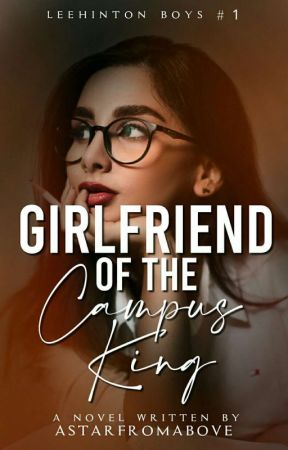 Girlfriend of the Campus King (Leehinton Boys #1) by Astarfromabove