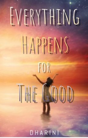 Everything Happens For The Good by Dharini_Patel