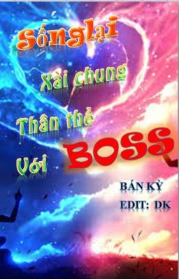 Đọc truyện Sống lại xài chung thân thể với Boss - Bán Kỳ (Edit)