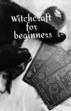 Witchcraft for beginners by CurlyBebe33